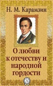 Карамзин. О любви к Отечеству и народной гордости